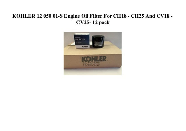KOHLER 12 050 01-S Engine Oil Filter For CH18 - CH25 And CV18 - CV25- 12 pack