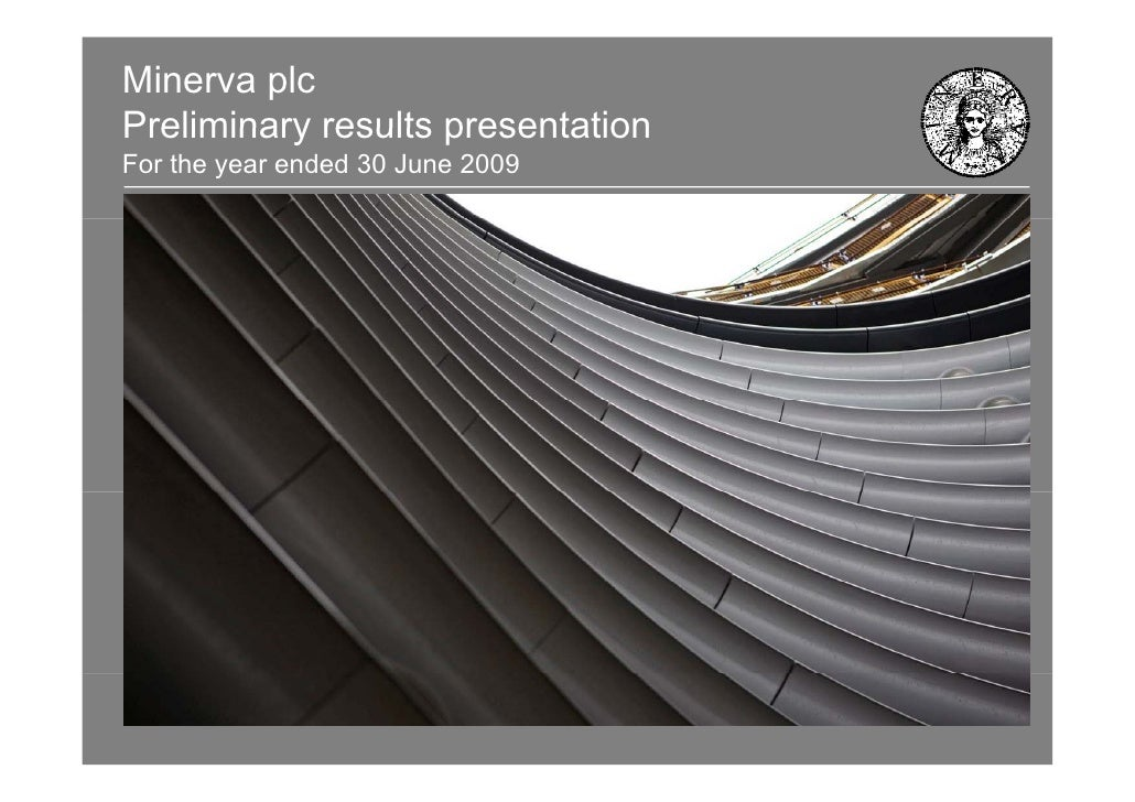 Minerva plc Preliminary results presentation For the year ended 30 June 2009