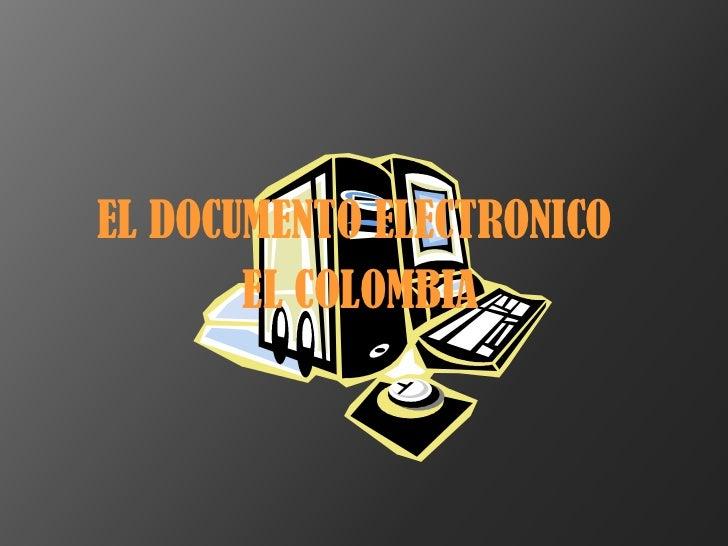 EL DOCUMENTO ELECTRONICO<br /> EL COLOMBIA<br />