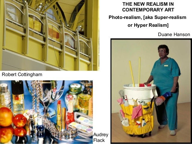 THE NEW REALISM INCONTEMPORARY ARTPhoto-realism, [aka Super-realismor Hyper Realism]AudreyFlackDuane HansonRobert Cottingham