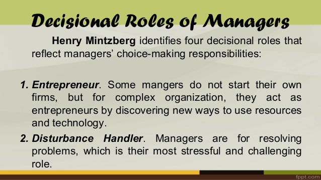 mintzberg decisional roles Mintzberg managerial roles  he spends a good part of his time outside the organisation informational and decisional roles remain inseparable mintzberg suggests .