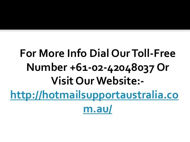 For More Info Dial OurToll-Free Number +61-02-42048037 Or Visit Our Website:- http://hotmailsupportaustralia.co m.au/