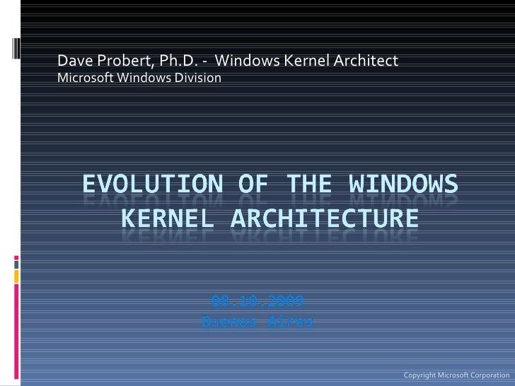 Dave Probert, Ph.D. -  Windows Kernel Architect Microsoft Windows Division Copyright Microsoft Corporation