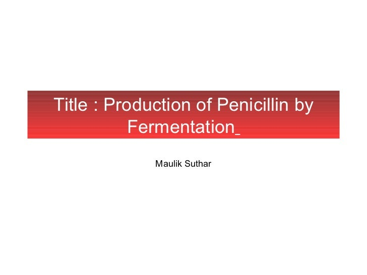 Title : Production of Penicillin by           Fermentation             Maulik Suthar