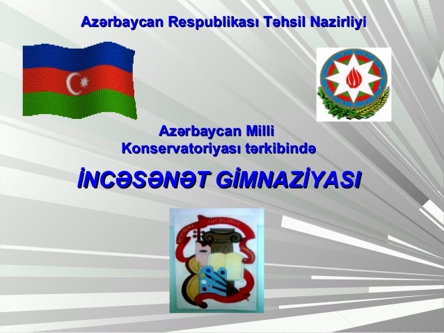 Azərbaycan Respublikası TTəəhhssiill NNaazziirrlliiyyii  AAzzəərrbbaayyccaann MMiillllii  KKoonnsseerrvvaattoorriiyyaassıı...