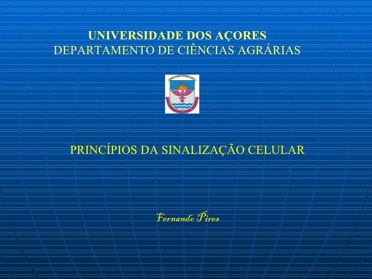 UNIVERSIDADE DOS AÇORESDEPARTAMENTO DE CIÊNCIAS AGRÁRIAS  PRINCÍPIOS DA SINALIZAÇÃO CELULAR              Fernando Pires