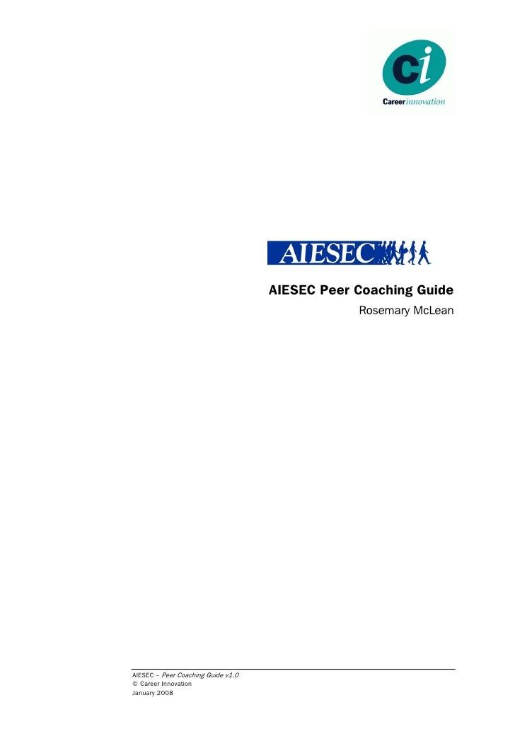 AIESEC Peer Coaching Guide                                                 Rosemary McLean     AIESEC – Peer Coaching Guid...