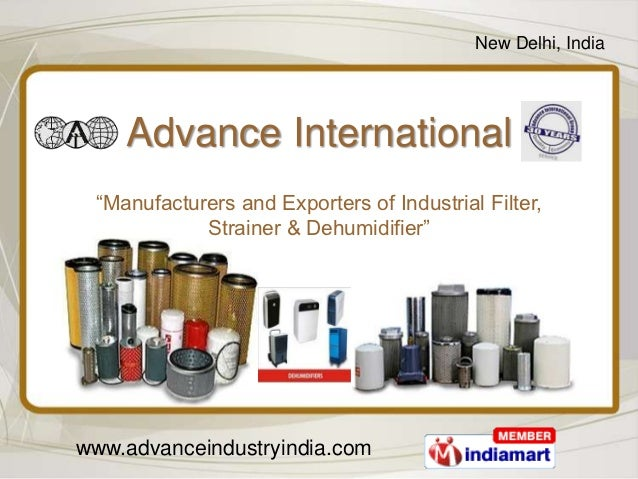"New Delhi, India    Advance International ""Manufacturers and Exporters of Industrial Filter,            Strainer & Dehumid..."