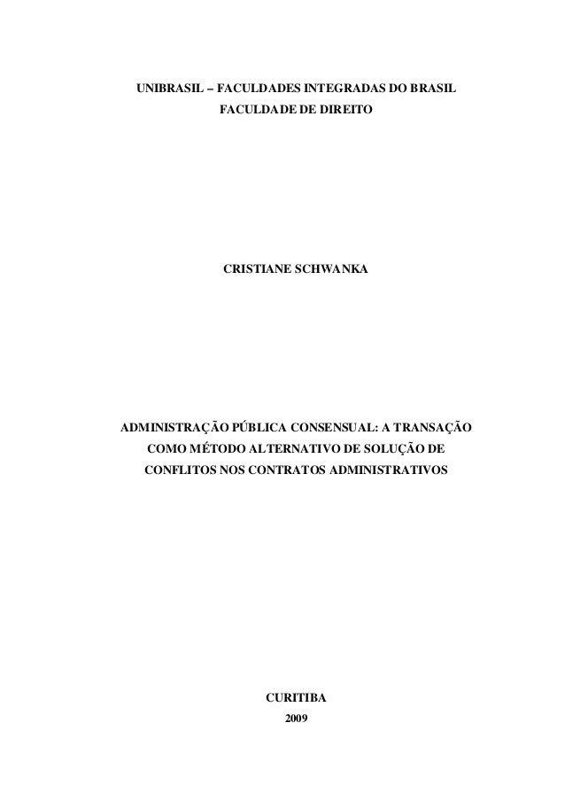UNIBRASIL – FACULDADES INTEGRADAS DO BRASIL FACULDADE DE DIREITO CRISTIANE SCHWANKA ADMINISTRAÇÃO PÚBLICA CONSENSUAL: A TR...