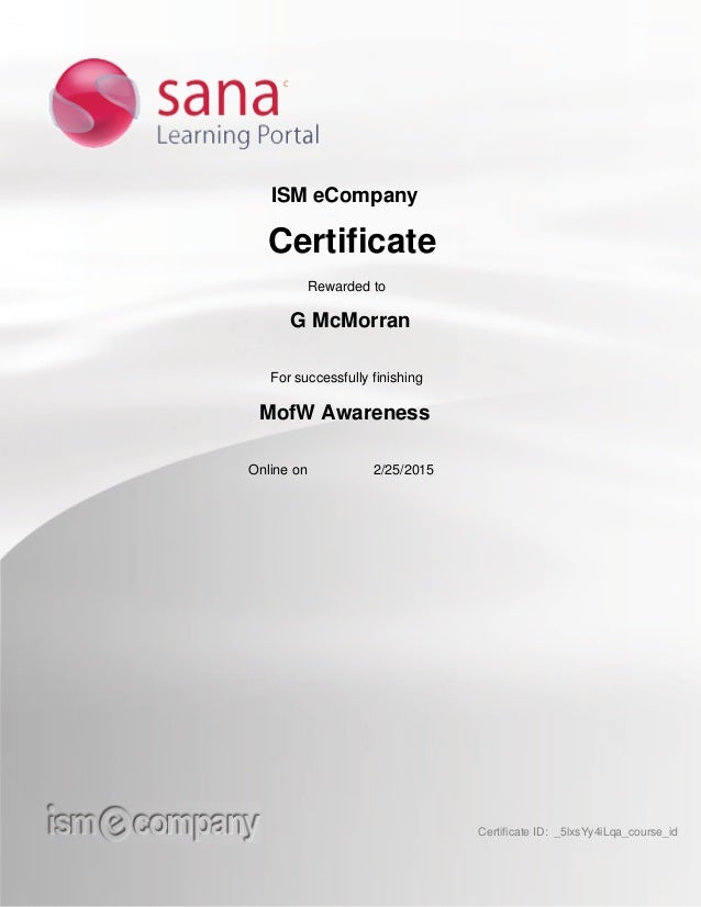 ISM eCompany Certificate Rewarded to G McMorran For successfully finishing MofW Awareness Online on 2/25/2015 Certificate ...