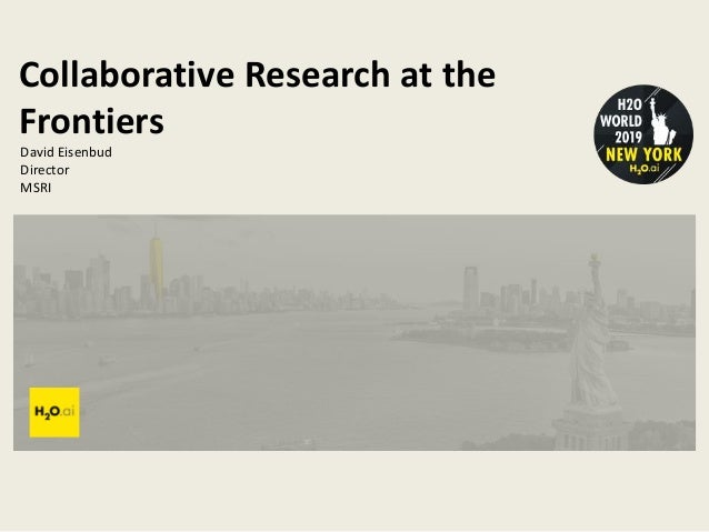 Collaborative Research at the Frontiers David Eisenbud Director MSRI