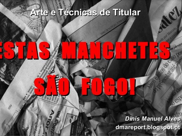 Arte e Técnicas de TitularArte e Técnicas de Titular Dinis Manuel AlvesDinis Manuel Alves dmareport.blogspot.ptdmareport.b...