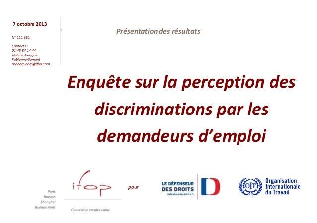7 octobre 2013 N° 111 351 Contacts : 01 45 84 14 44 Jérôme Fourquet Fabienne Gomant prenom.nom@ifop.com Enquête sur la per...