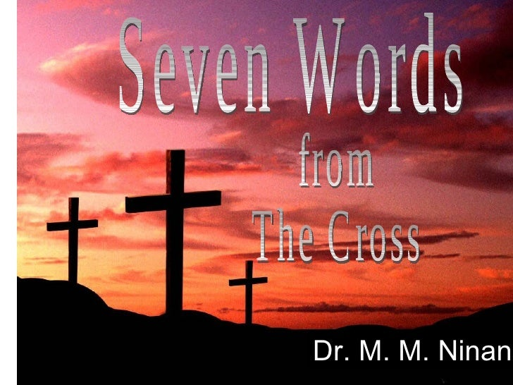 Seven Words from The Cross Dr. M. M. Ninan