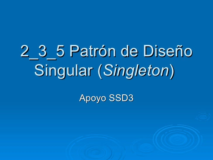 2_3_5  Patrón de Diseño Singular ( Singleton )  Apoyo SSD3