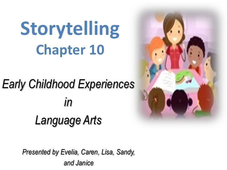 Storytelling        Chapter 10Early Childhood Experiences             in       Language Arts    Presented by Evelia, Caren...