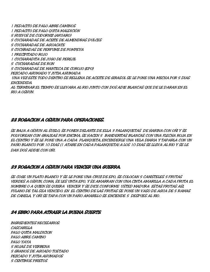1 PEDACITO DE PALO ABRE CAMINOS1 PEDACITO DE PALO QUITA MALDICIÓN5 HUEVOS DE CODORNIZ (AKUARO)5 CUCHARADAS DE ACEITE DE AL...