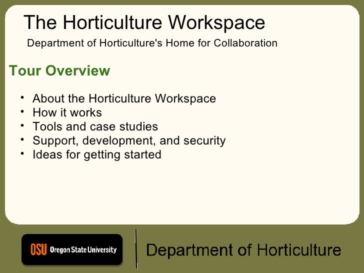 The Horticulture Workspace Department of Horticulture's Home for Collaboration Tour Overview <ul><ul><li>About the Horticu...
