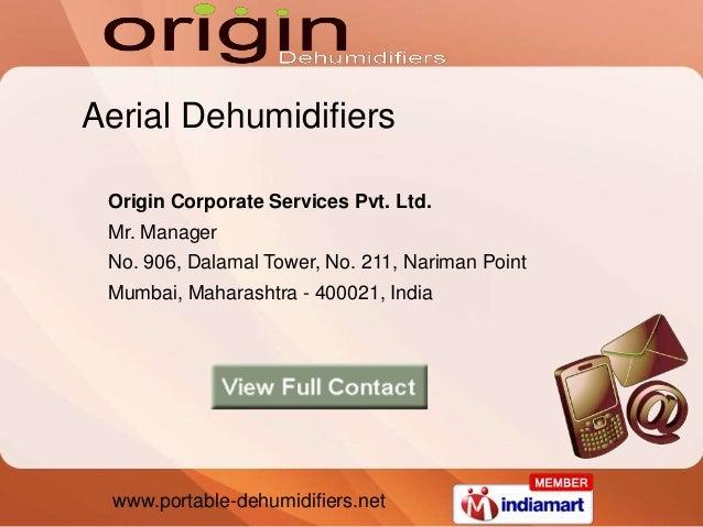 www.portable-dehumidifiers.net Aerial Dehumidifiers Origin Corporate Services Pvt. Ltd. Mr. Manager No. 906, Dalamal Tower...
