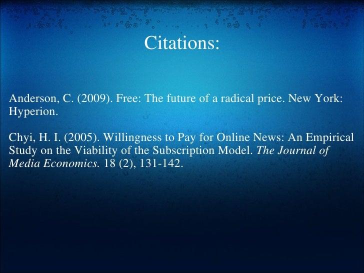 Citations:  <ul><li> </li></ul><ul><li> </li></ul><ul><li>Anderson, C. (2009). Free: The future of a radical price. N...