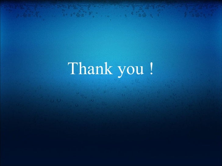 <ul><li> </li></ul><ul><li>Thank you ! </li></ul>