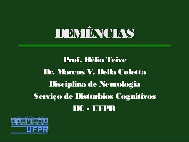 DEMÊNCIAS       Prof. Hélio Teive  Dr. Marcus V. Della Coletta    Disciplina de NeurologiaServiço de Distúrbios Cognitivos...