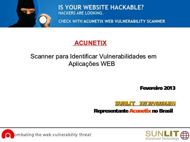 www.acunetix.comCom bating the web vulnerability threat Fevereiro2013 SUNLITSUNLIT TECHNOLOGIESTECHNOLOGIES RepresentanteA...