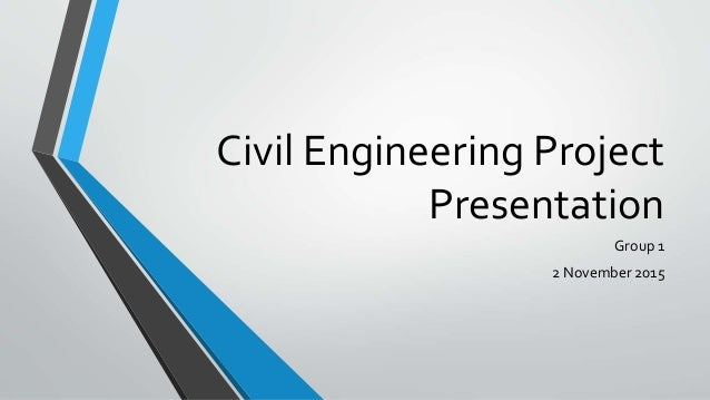 Civil Engineering Project Presentation Group 1 2 November 2015