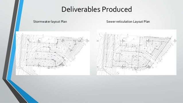 Deliverables Produced Stormwater layout Plan Sewer reticulation Layout Plan