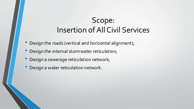 Scope: Insertion of All Civil Services • Design the roads (vertical and horizontal alignment); • Design the internal storm...