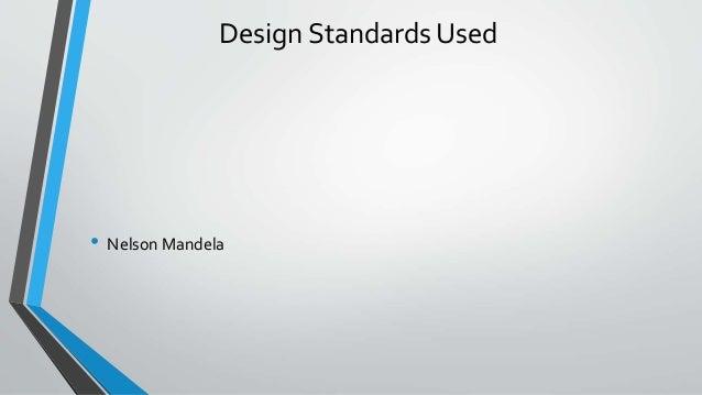 Design Standards Used • Nelson Mandela