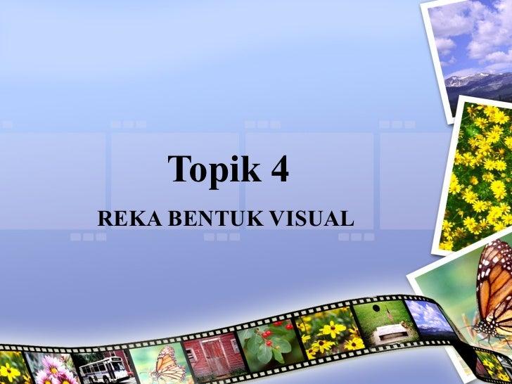 Topik 4REKA BENTUK VISUAL