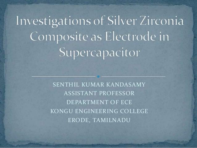 SENTHIL KUMAR KANDASAMY ASSISTANT PROFESSOR DEPARTMENT OF ECE KONGU ENGINEERING COLLEGE ERODE, TAMILNADU