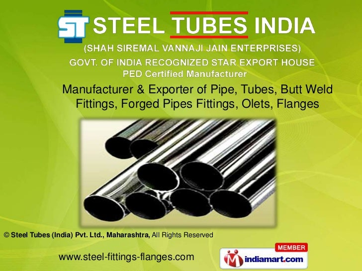Manufacturer & Exporter of Pipe, Tubes, Butt Weld                   Fittings, Forged Pipes Fittings, Olets, Flanges© Steel...