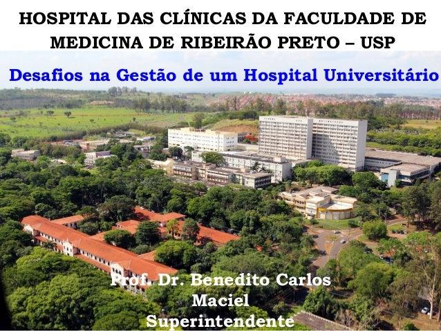 HOSPITAL DAS CLÍNICAS DA FACULDADE DE MEDICINA DE RIBEIRÃO PRETO – USP Prof. Dr. Benedito Carlos Maciel Superintendente 1 ...