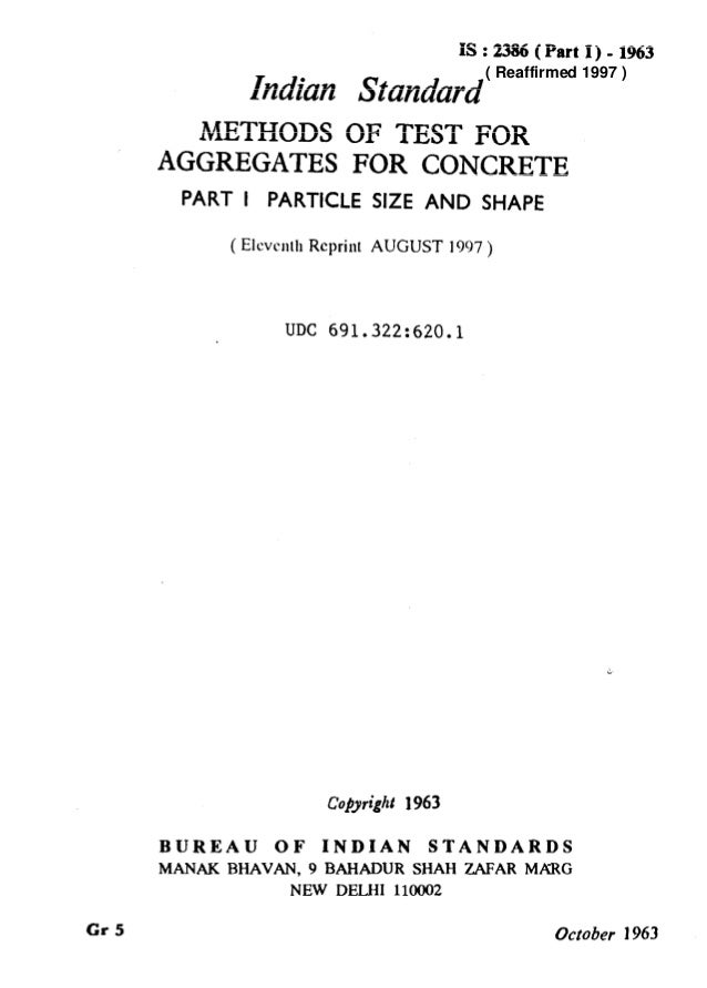 IS : 2386 ( Part I) - 1963 Indian Standard METHODS OF TEST FOR AGGREGATES FOR CONCRETE PART I PARTICLE SIZE AND SHAPE ( El...