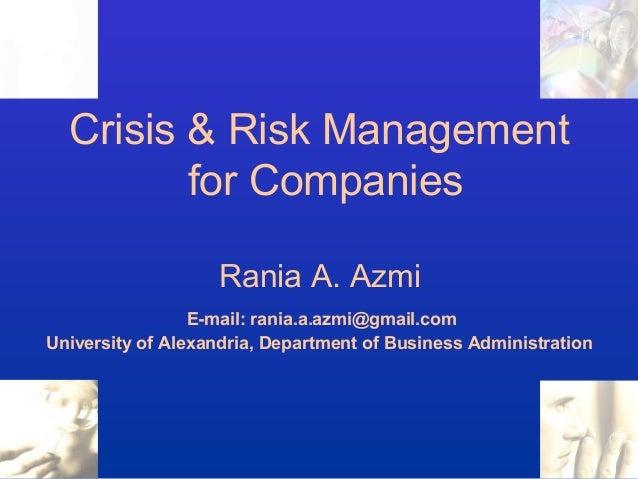 Crisis & Risk Management for Companies Rania A. Azmi E-mail: rania.a.azmi@gmail.com University of Alexandria, Department o...