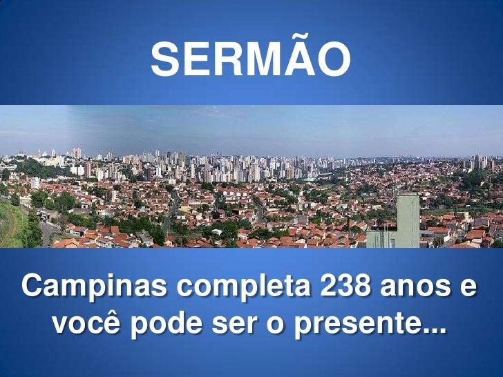 SERMÃOCampinas completa 238 anos e você pode ser o presente...