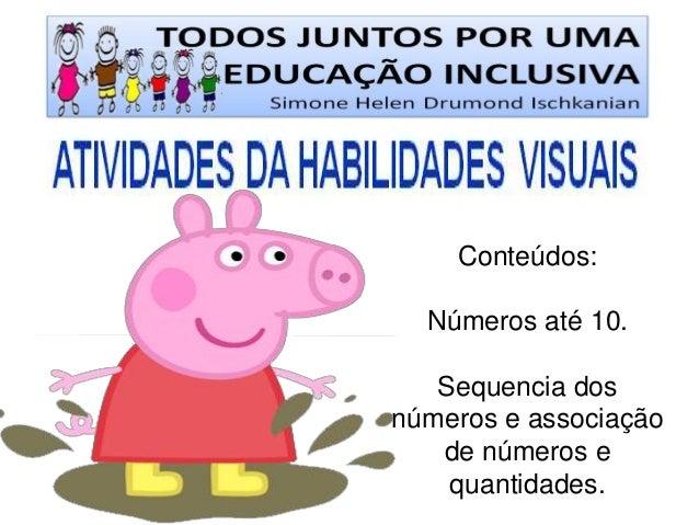 Conteúdos:  Números até 10.  Sequencia dos números e associação de números e quantidades.