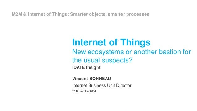 M2M & Internet of Things: Smarter objects, smarter processes  Internet of Things  New ecosystems or another bastion for  t...