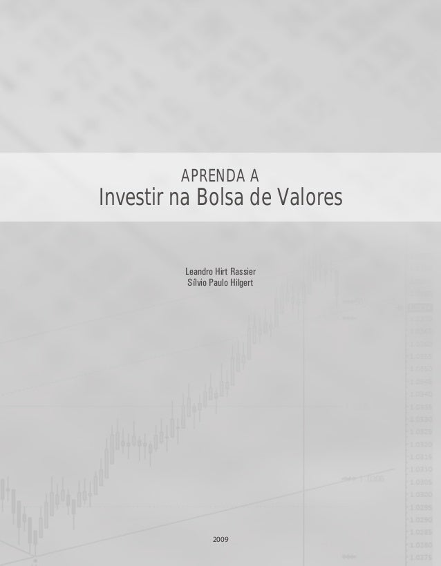 APRENDA A Investir na Bolsa de Valores Leandro Hirt Rassier Sílvio Paulo Hilgert 2009