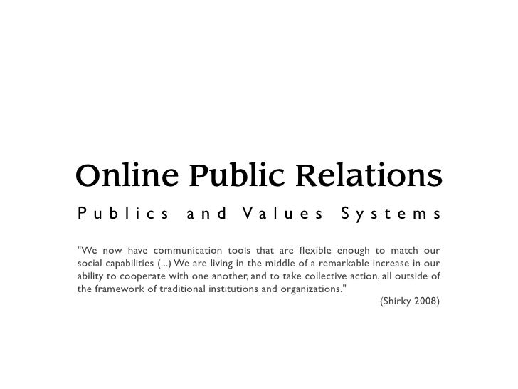"""Online Public Relations Publics                  and Values                          Systems """"We now have communication to..."""