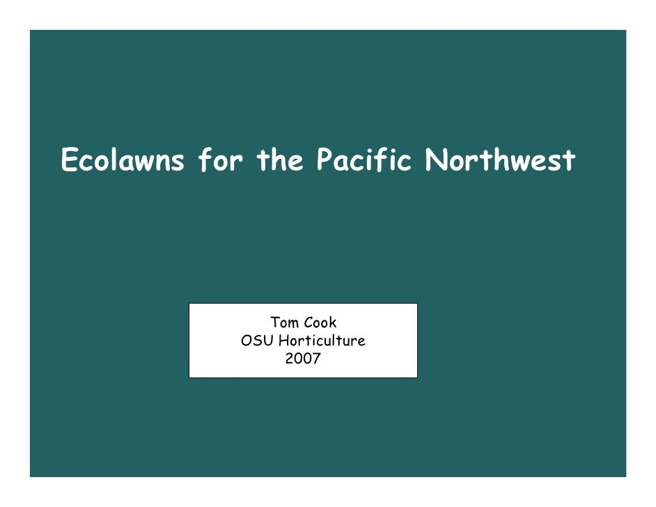 Ecolawns for the Pacific Northwest                   Tom Cook            OSU Horticulture                 2007