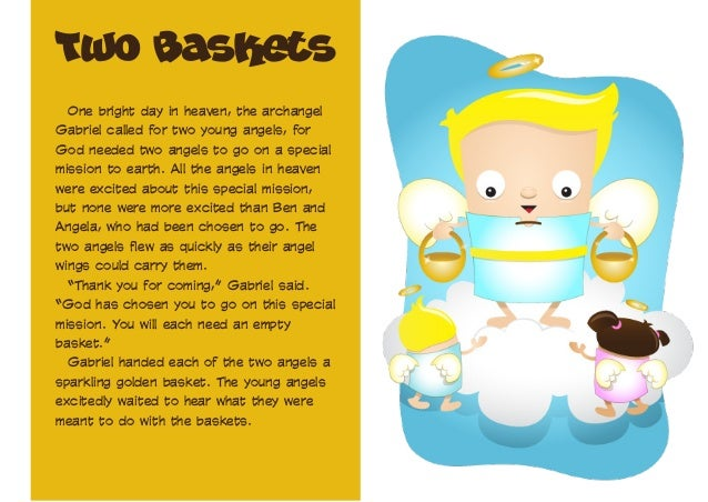 Two Baskets One bright day in heaven, the archangel Gabriel called for two young angels, for God needed two angels to go o...
