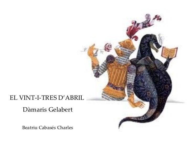 EL VINT-I-TRES D'ABRIL   Dàmaris Gelabert   Beatriu Cabasés Charles