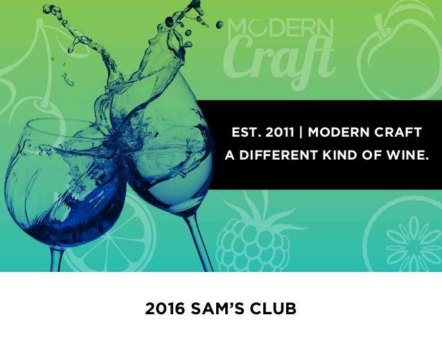 2016 SAM'S CLUB EST. 2011   MODERN CRAFT A DIFFERENT KIND OF WINE.