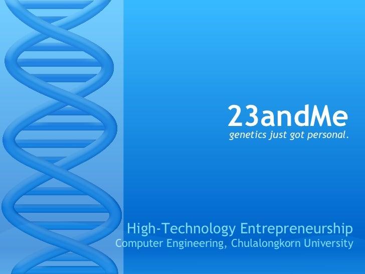 23andMe                       genetics just got personal.       High-Technology Entrepreneurship Computer Engineering, Chu...