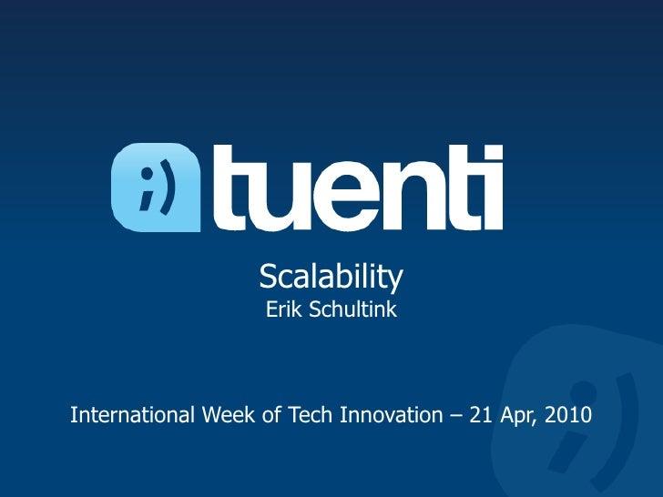 ScalabilityErik SchultinkInternational Week of Tech Innovation – 21 Apr, 2010<br />