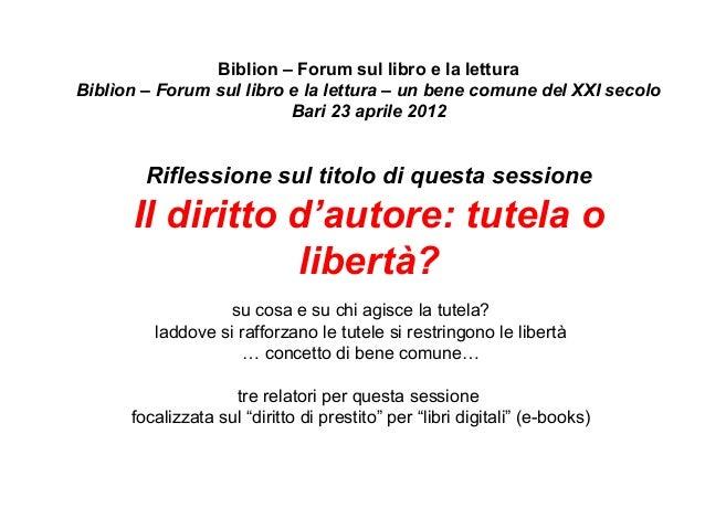 Biblion – Forum sul libro e la lettura Biblìon – Forum sul libro e la lettura – un bene comune del XXI secolo Bari 23 apri...