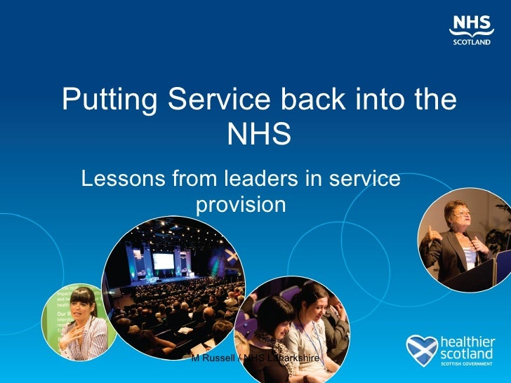 Putting Service back into the NHS Lessons from leaders in service provision M Russell / NHS Lanarkshire
